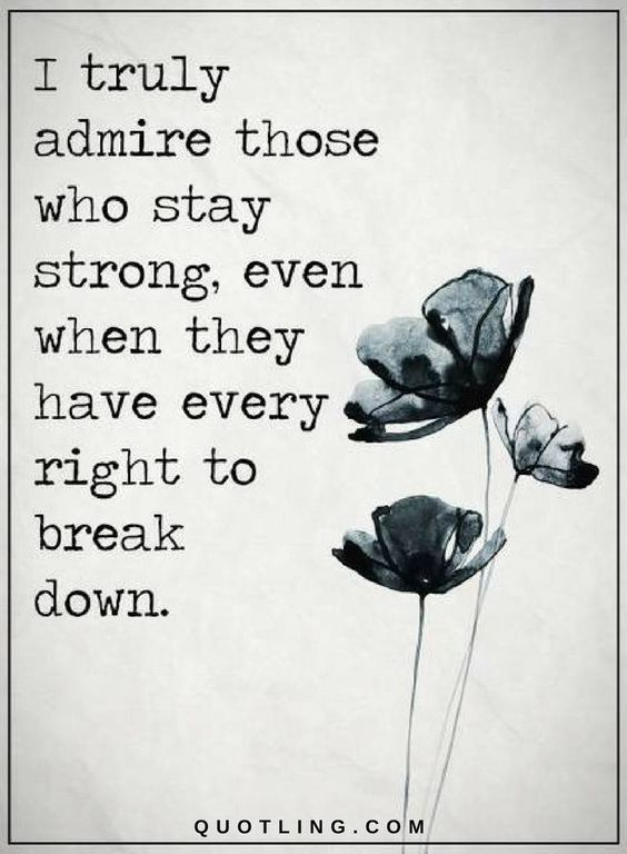 Quotes I truly admire those who stay strong, even when they have every right to break down.