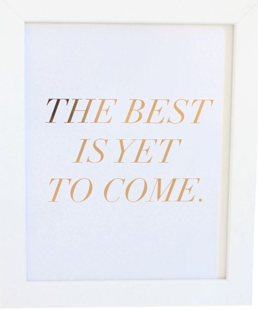 Best is Yet to Come Print