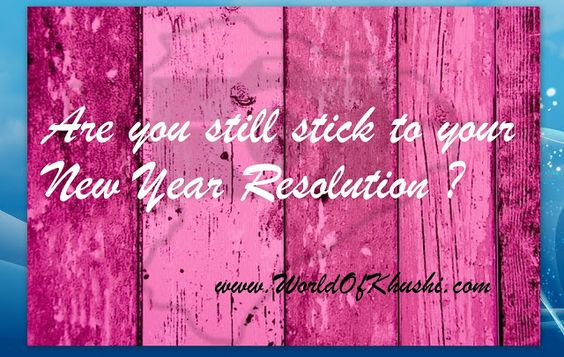 Are you still stick to your New Year Resolution ?