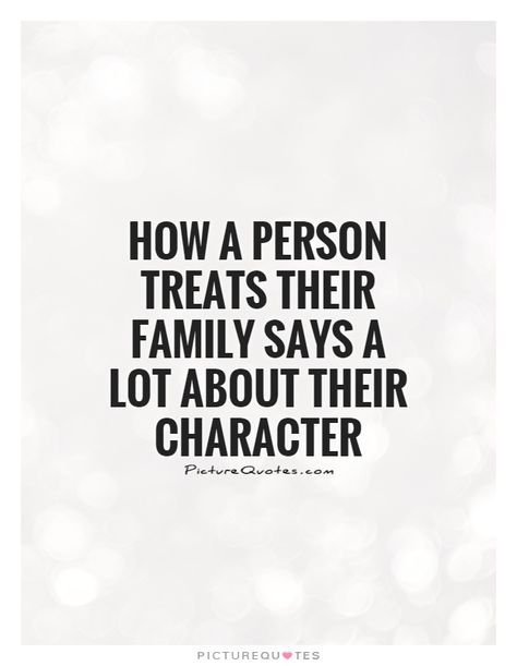 How A Person Treats Their Family Says A Lot About Their Character Picture Character Quotes Positive Quotes Quotes For Kids