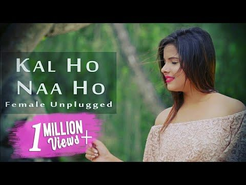 Kal Ho Naa Ho Sonu Nigam Female Unplugged By Shreejata Upadhyay Mp3 Song Mp3 Song Download Beautiful Songs