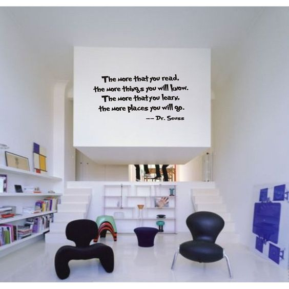 """Perfect wall quote for kids reading area """"The more that you read, the more things you will learn. The more that you know, the more places you will go."""" - Dr. Seuss"""