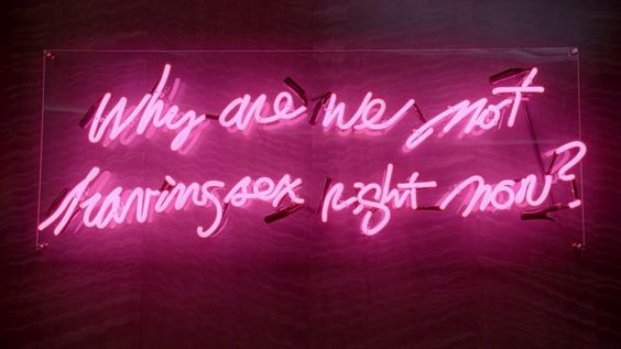 Why are we not having sex right now?   neon