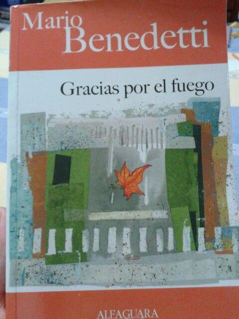 Mario Benedetti. Gracias por el fuego. Maravillosa, descriptiva, genial.