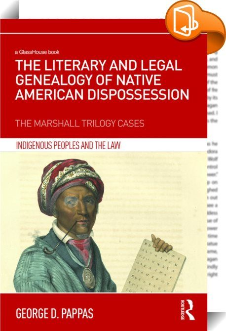 The Literary and Legal Genealogy of Native American Dispossession    ::  <P><EM>The Literary and Legal Genealogy of Native American Dispossession</EM> offers a unique interpretation of how literary and public discourses influenced three U.S. Supreme Court Rulings written by Chief Justice John Marshall with respect to Native Americans. These cases, <I>Johnson v. M'Intosh </I>(1823), <I>Cherokee Nation v. Georgia </I>(1831) and <I>Worcester v. Georgia </I>(1832), collectively known as th...