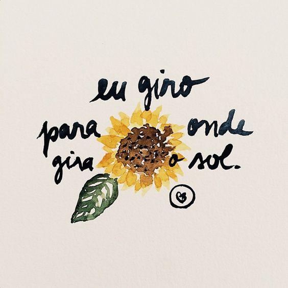Para quem adora natureza, sol e flores, como o girassol. Citação sobre as mudanças da vida e a liberdade.: