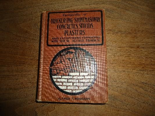 Cyclopedia of Bricklaying, Stonemassonary, Concretes, Sttuccos, Plasters - 1920