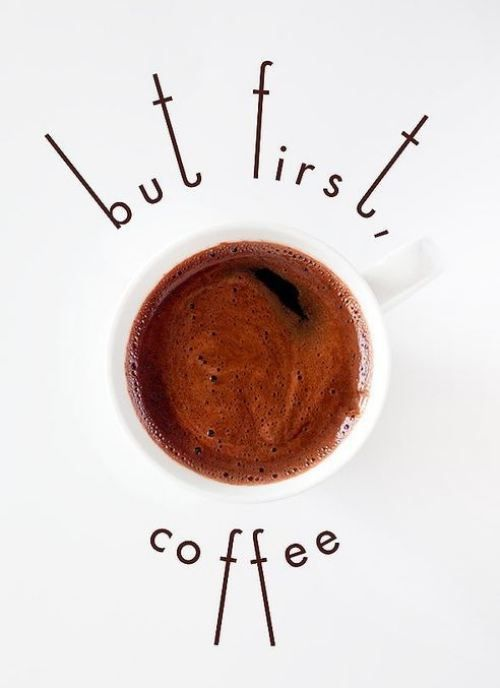 Coffee is always first..