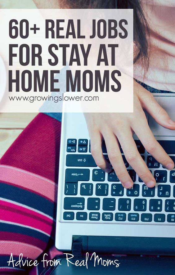 Here is a list of over 60 real jobs for stay at home moms with advice from real moms about what they are actually doing to make money from home. If one income isn't enough, but you want to stay at home with your kids, this might be your answer!