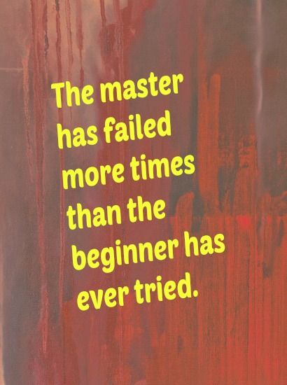 """Inspirational morning quotes """"The master has failed more times than the beginner has ever tried."""""""