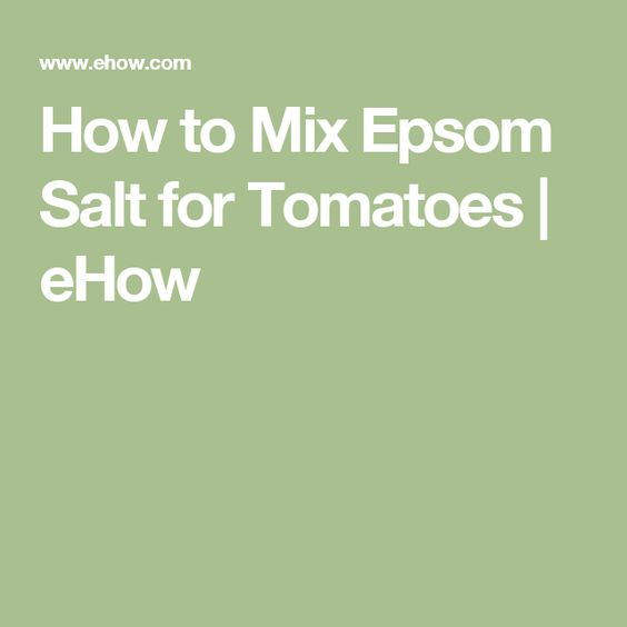 How to Mix Epsom Salt for Tomatoes | eHow
