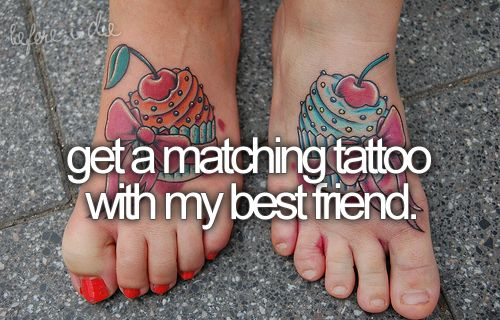 get a matching tattoo with my bestie