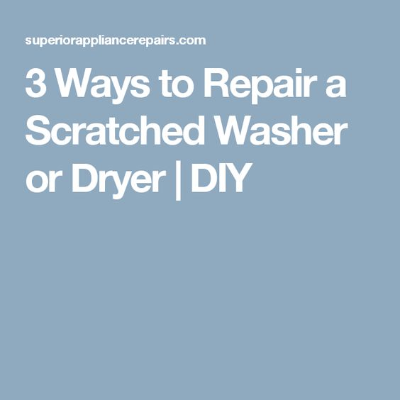 3 Ways To Repair A Scratched Washer Or Dryer Diy Repair And Maintenance Repair Washer