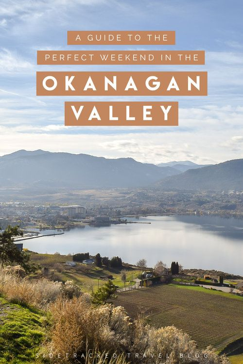 A Guide To The Perfect Weekend In The Okanagan Valley Okanagan Valley North America Travel Destinations British Columbia Travel