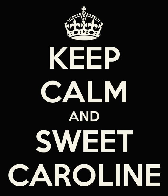 Keep Calm &...LOVE this site!  Sweet Caroline...
