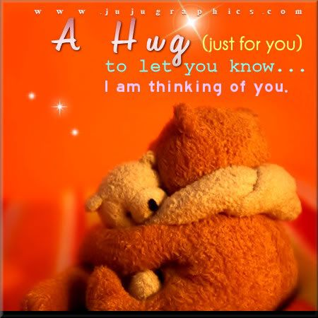 A hug just for you to let you know I am thinking of you: