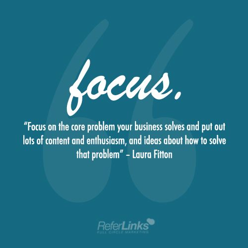 'Focus on the core problem your business solves and put out lots of content and enthusiasm, and ideas about how to solve that problem.' - Laura Fitton #onlinemarketing #marketing #quote #tip #socialmedia #blog #blogging #emailmarketing #email #website #design #graphicdesign #webdesign