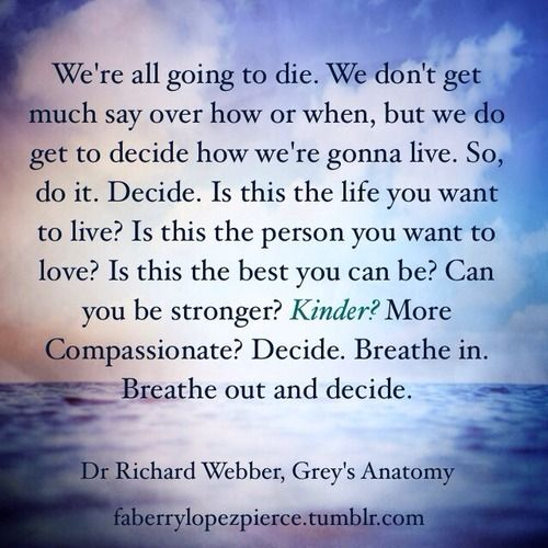 We do get to decide how we're gonna live.  So do it!