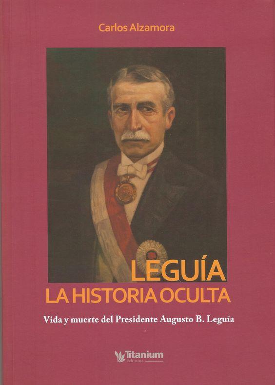 """Carlos Alzamora: """"Leguía, la historia oculta. Vida y muerte del Presidente Augusto B. Leguía"""""""