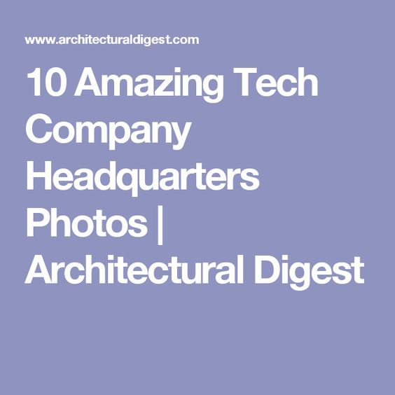10 Amazing Tech Company Headquarters Photos   Architectural Digest