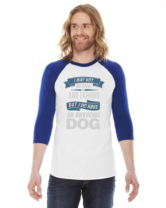 i may not be rich and famous but i do have an awesome dog 3/4 Sleeve Shirt