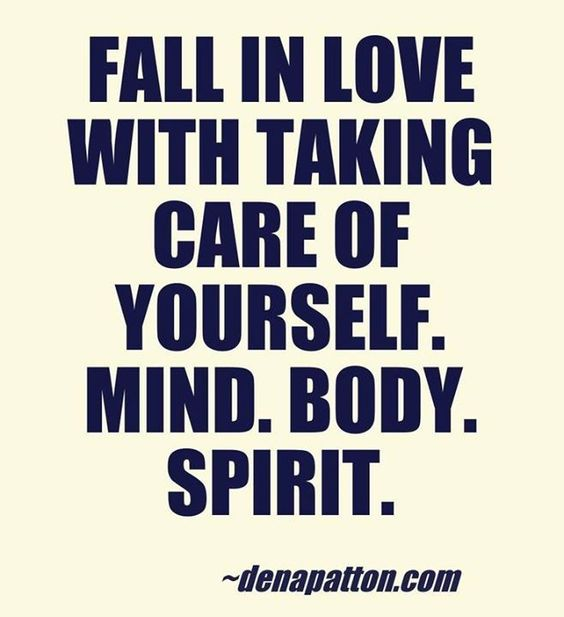 """""""Fall in love with taking care of yourself. mind. body. spirit."""" 
