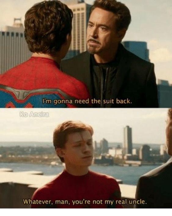Ironman: i'm gonna need the suit back. Spideman: whatever, you're not my real uncle