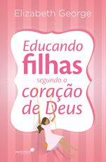 Educando filhas segundo o coração de Deus