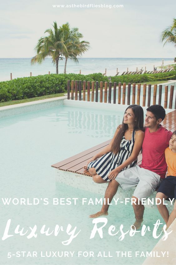 Luxury Family Travel The World S Best Luxury Resorts Hotels For Families Transporthappine Luxury Family Vacations Luxury Resort Hotels Luxury Family Travel
