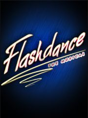 FLASHDANCE- THE MUSICAL  April 30- May 5, 2013.