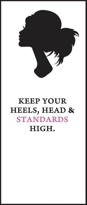 Keep your heels, head, and standards high...