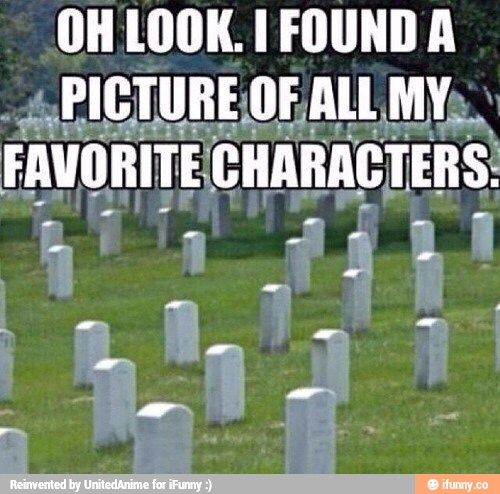This goes under so many titles. George, Mark, Lexie, Fred, Tonks, Lupin, Sirius, Mona, Neal, Finn, Prim, etc.