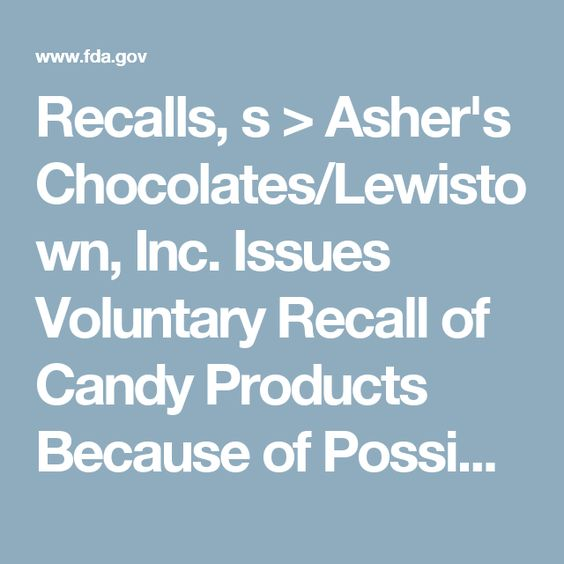 Recalls, s > Asher's Chocolates/Lewistown, Inc. Issues Voluntary Recall of Candy Products Because of Possible Health Risk