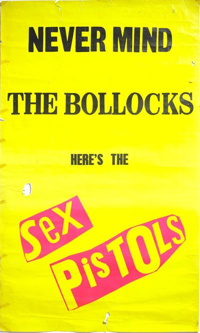 Credit: PR Sex Pistols, Never Mind The Bollocks Here's The Sex Pistols Album Poster, 1977 A riff on the notorious album cover, this promotional poster features the same acid-bright colours and ransom-note text. Jamie Reid's artwork for the Sex Pistols was integral to their image and caused almost as much controversy. John Mortimer QC helped successfully fight an indecency ban on the album and the poster