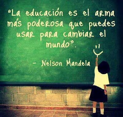 Frase De Nelson Mandela Sobre La Educación Frases De Educacion Frases Dia Del Maestro Frases Educativas