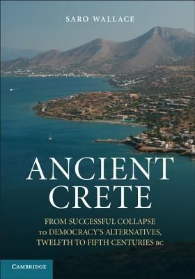 Ancient Crete: From Successful Collapse to Democracy's Alternatives, Twelfth Fifth Centuries BC