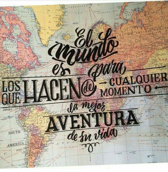 """""""El mundo es para los que hacen de cualquier momento, la mejor aventura de su vida."""""""