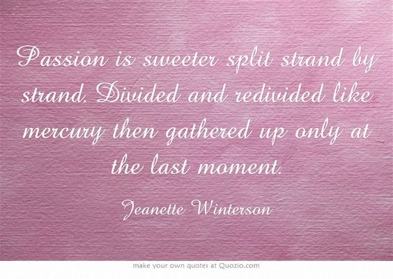 Passion is... ― Jeanette Winterson, The Passion