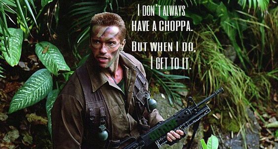"Arnold Schwarzenegger in Predator. ""Get to da choppa ..."