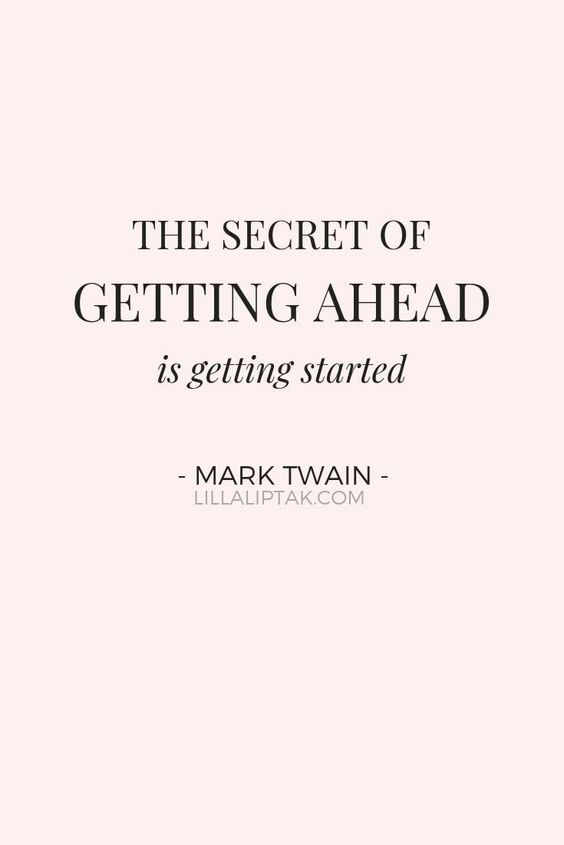 More motivational success quotes for entrepreneurs and ladybosses via lillaliptak.com THE SECRET OF GETTING AHEAD IS GETTING STARTED by MARK TWAIN #inspirationalquotes #entrepreneurinspiration #quotestoliveby #lillaliptak