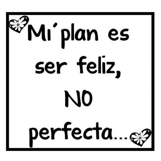 Mi plan... Ser feliz