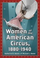 Women of the American circus, 1880-1940 by Katherine H. Adams and Michael L. Keene