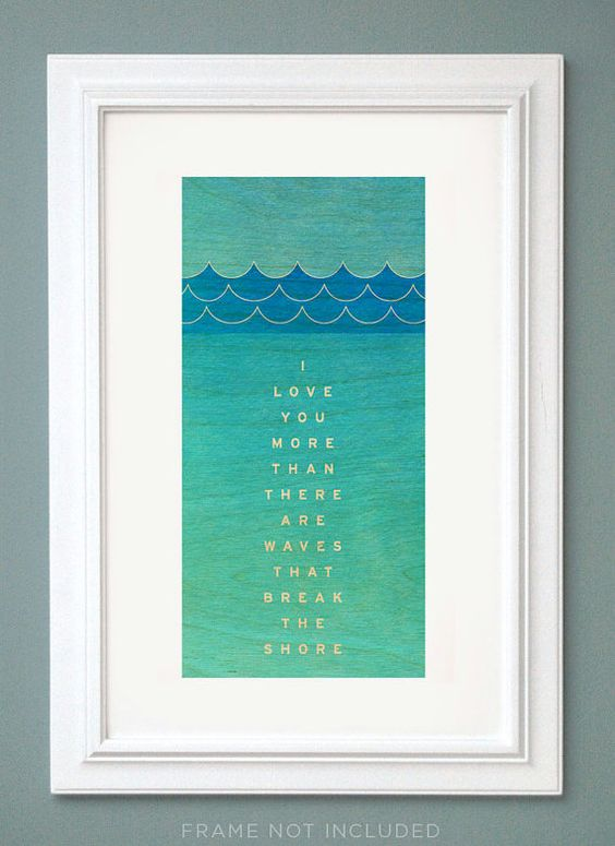 SUMMER SALE- I Love You More Than There Are Waves That Break the Shore Unframed Print- Typographic Print Love- Gift for Him
