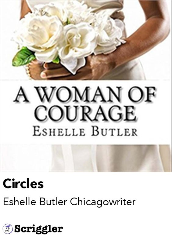 Circles by Eshelle Butler Chicagowriter https://scriggler.com/detailPost/story/45044