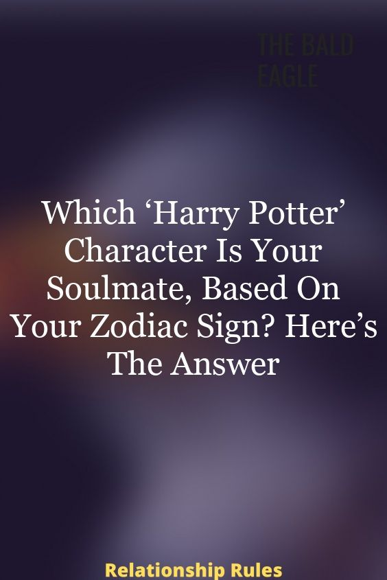 Which Harry Potter Character Is Your Soulmate Based On Your Zodiac Sign Here S The Answer Zodiac Signs Harry Potter Characters Zodiac