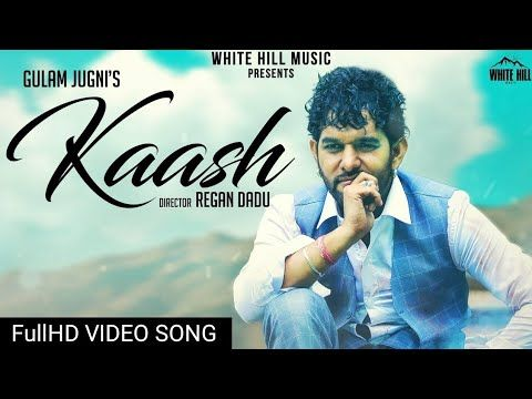 Kaash Lyrics Gulam Jugni Punjabi Latest Song 2018 New Hindi Songs Songs Bollywood Music Videos