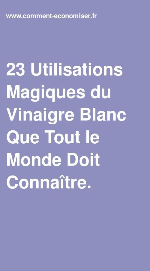 23 Utilisations Magiques Du Vinaigre Blanc Que Tout Le Monde Doit Connaitre Vinaigre Blanc Vinaigre Boire Du Vinaigre De Cidre