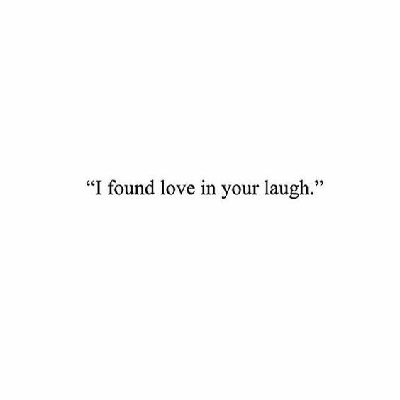 I Found Love In Your Laugh Crush Quotes Love Quotes Words