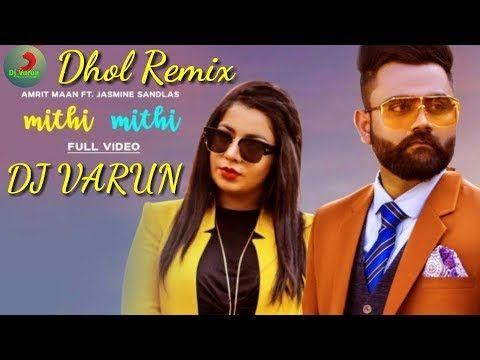 Mithi Mithi Dhol Remix Dj Varun Amrit Maan Ft Jasmine Sandlas New Punjabi Song 2019 Youtube Songs Mp3 Song Mp3 Song Download
