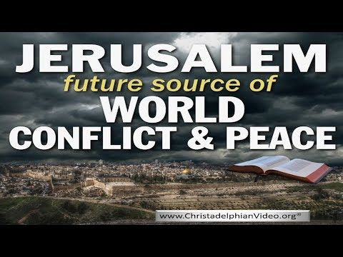 Jerusalem: Source of World Conflict and World Peace